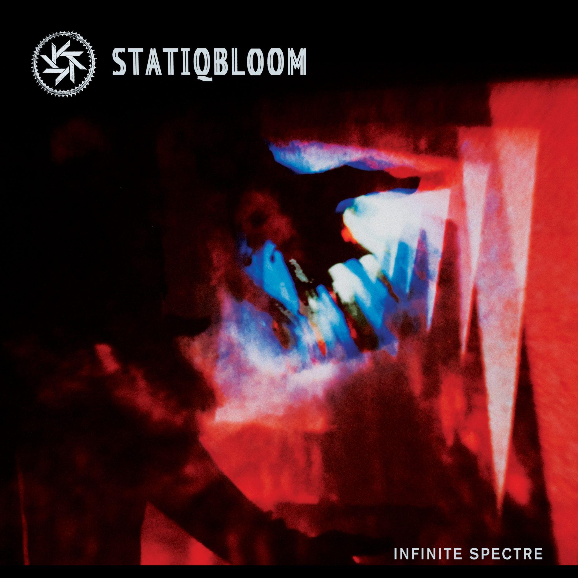 "Statiqbloom – ""Infinite Spectre"""