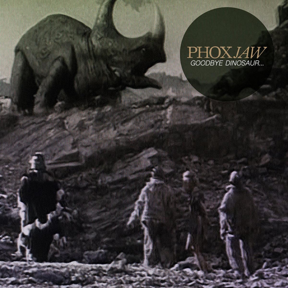 "Phoxjaw – ""Goodbye Dinosaur…"""