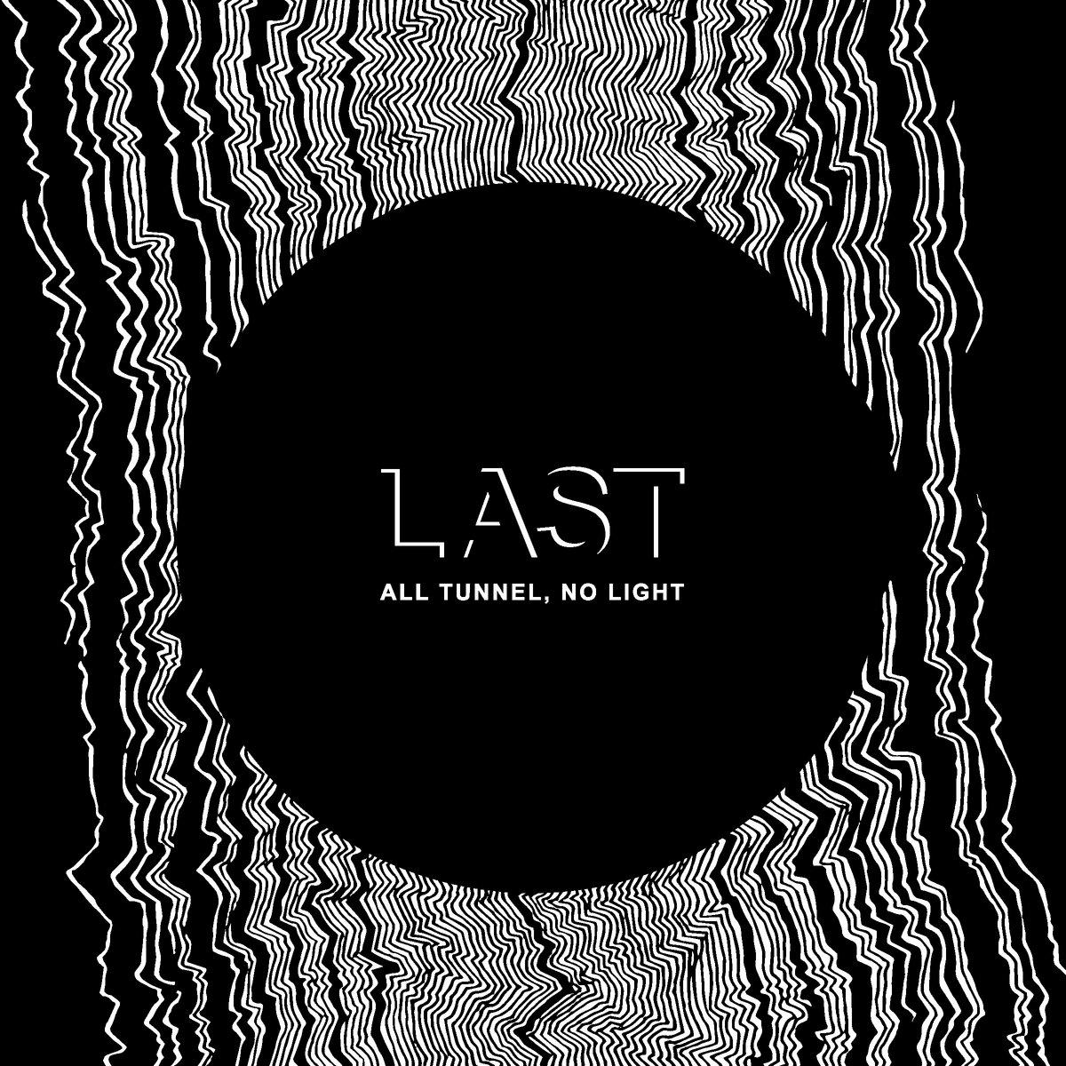 """Last – """"All Tunnel, No Light"""""""